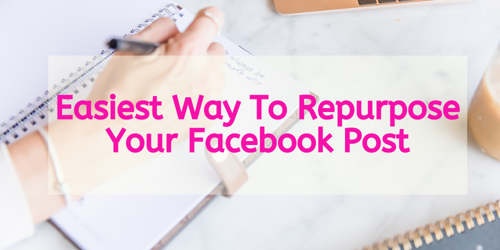 The Easiest Way To Repurpose Your Facebook Post