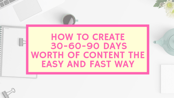 How to create 30-60-90 days worth of content the easy and fast way