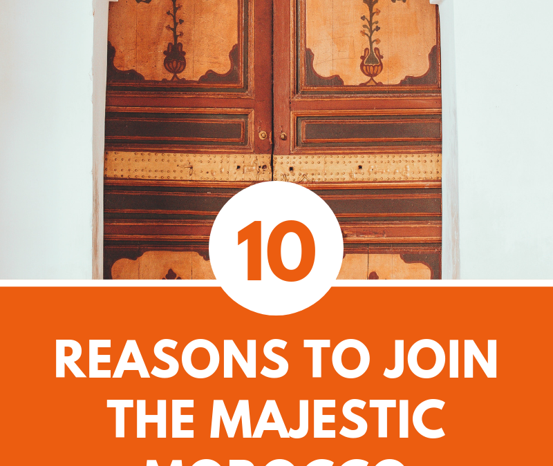 10 reasons to join the Majestic Morocco Retreat