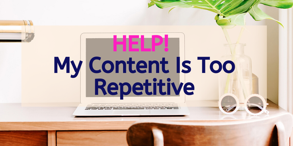 Help! My Content Is Too Repetitive.