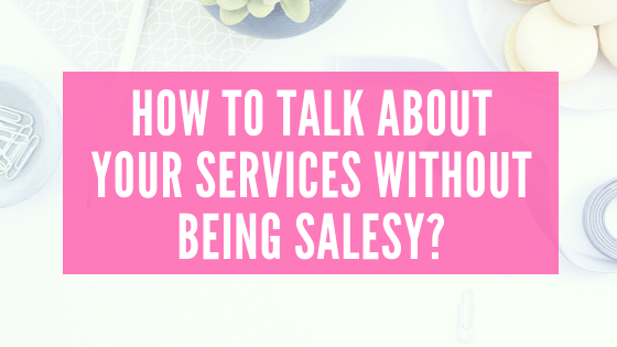 How To Talk About Your Services Without Being Salesy?