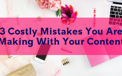 3 Costly Mistakes You Are Making With Your Content