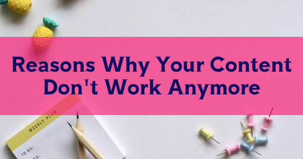 Reasons Why Your Content Doesn't Work Anymore