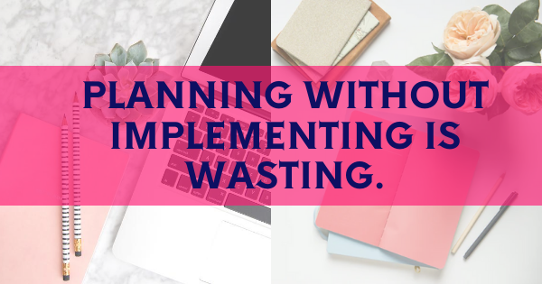 Planning Without Implementing Is Wasting