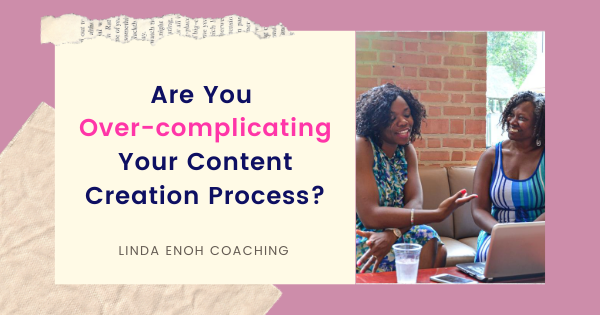 Are You Over-complicating Your Content Creation Process?